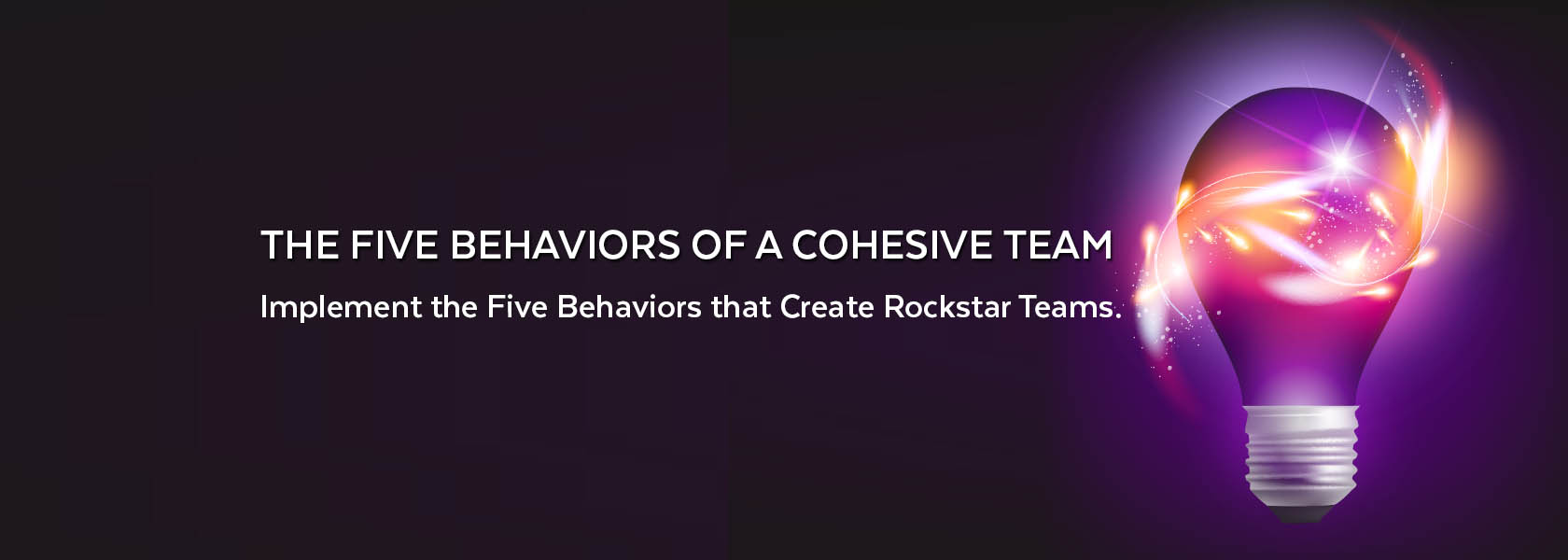 Implement Five Behaviors of a Cohesive Team